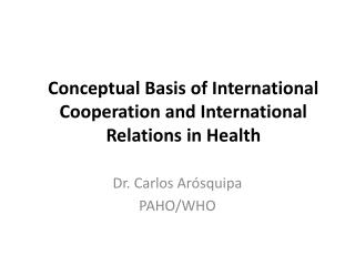 Conceptual Basis of International Cooperation and International Relations in Health