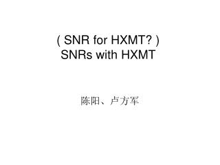 ( SNR for HXMT? )  SNRs with HXMT