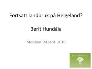 Fortsatt landbruk på Helgeland? Berit Hundåla