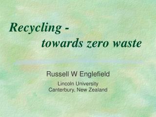 Recycling -           towards zero waste