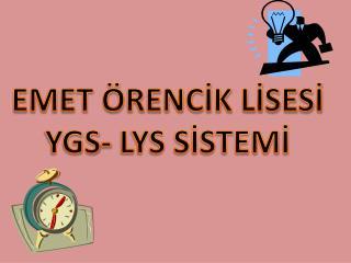 EMET ÖRENCİK LİSESİ YGS- LYS SİSTEMİ