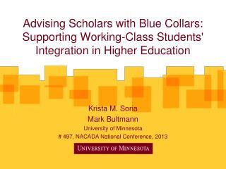 Krista M. Soria Mark Bultmann University of Minnesota # 497,  NACADA  National Conference, 2013
