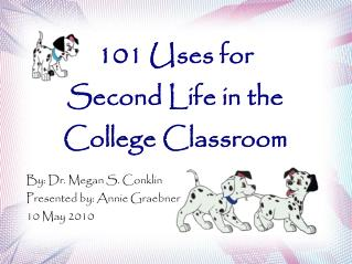 101 Uses for  Second Life in the College Classroom