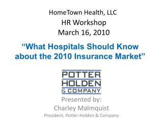 HomeTown  Health, LLC HR Workshop  March 16, 2010