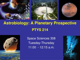 Astrobiology: A Planetary Prospective  PTYS 214