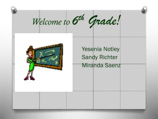 Welcome to 6 th  Grade !