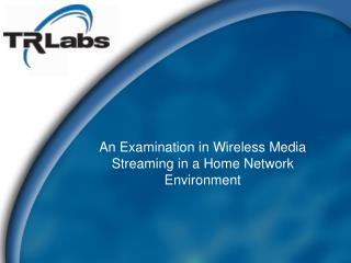 An Examination in Wireless Media Streaming in a Home Network Environment