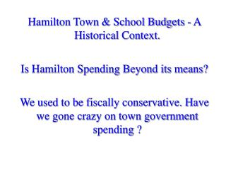 Hamilton Town & School Budgets - A Historical Context. Is Hamilton Spending Beyond its means?