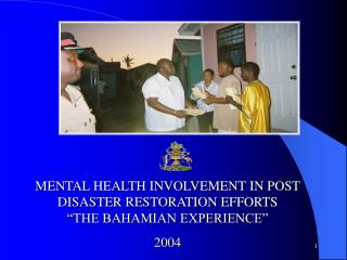 MENTAL HEALTH INVOLVEMENT IN POST DISASTER RESTORATION EFFORTS        �THE BAHAMIAN EXPERIENCE�