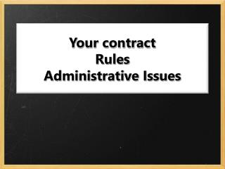 Your contract Rules Administrative Issues