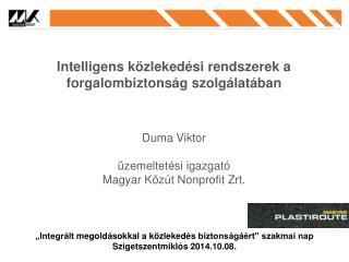Intelligens közlekedési rendszerek a forgalombiztonság szolgálatában Duma Viktor