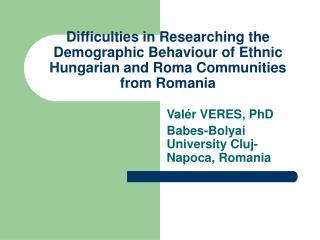 Val�r VERES, PhD Babes-Bolyai University Cluj-Napoca, Romania
