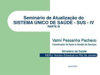 Semin rio de Atualiza  o do  SISTEMA  NICO DE SA DE - SUS - IV PARTE III