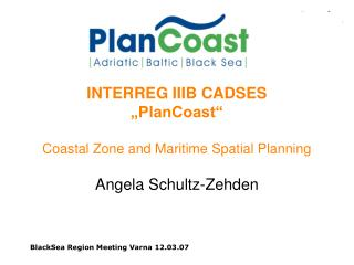 "INTERREG IIIB CADSES  ""PlanCoast"" Coastal Zone and Maritime Spatial Planning"