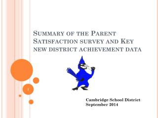 Summary of the Parent Satisfaction survey and Key new district achievement data