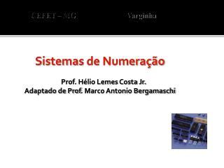 Sistemas  de Numeração Prof. Hélio Lemes Costa Jr. Adaptado de Prof . Marco Antonio Bergamaschi