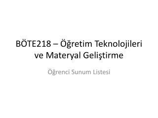 BÖTE218 – Öğretim Teknolojileri ve Materyal Geliştirme