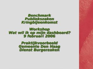 Benchmark Publiekszaken Kringbijeenkomst  Workshop Wat wil ik op mijn dashboard 9 februari 2006  Praktijkvoorbeeld Gemee