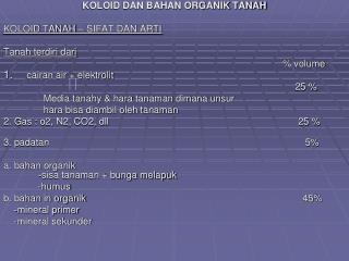 KOLOID DAN BAHAN ORGANIK TANAH  KOLOID TANAH – SIFAT DAN ARTI Tanah terdiri dari % volume