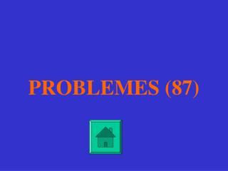 PROBLEMES (87)