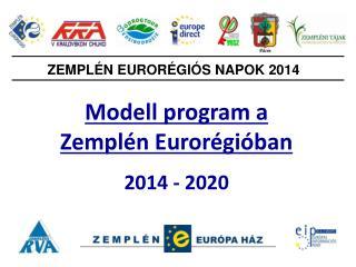 Modell program a Zemplén Eurorégióban 2014 - 2020