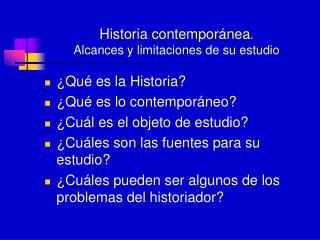 Historia contempor nea. Alcances y limitaciones de su estudio