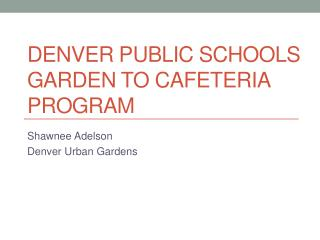 Denver Public Schools Garden to Cafeteria Program