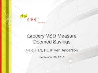 Grocery VSD Measure Deemed Savings Reid Hart, PE & Ken Anderson September 28, 2010