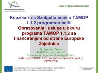 Dr. Ganczer Tamás  TÁMOP Iroda irodavezető Dél-dunántúli Regionális Munkaügyi Központ