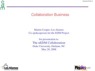 Martin Cooper, Los Alamos Co-spokesperson for the EDM Project for presentation to