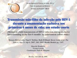 Transmiss o m e-filho da infec  o pelo HIV-1 durante a amamenta  o exclusiva nos primeiros 6 meses de vida: um estudo co