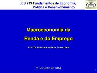 Macroeconomia da  Renda e do Emprego Prof. Dr. Roberto Arruda de Souza Lima