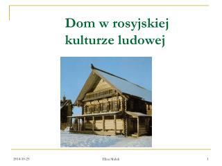 Dom w rosyjskiej  kulturze ludowej
