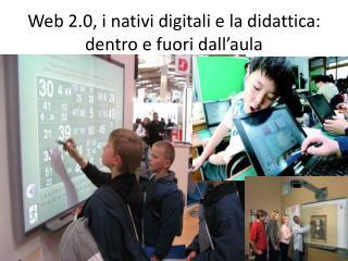 Web 2.0, i nativi digitali e la didattica:  dentro e fuori dall'aula