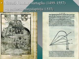 Niccol ò  Fontana Tartaglia (1499-1557) a ballisztika megalapítója (1537)
