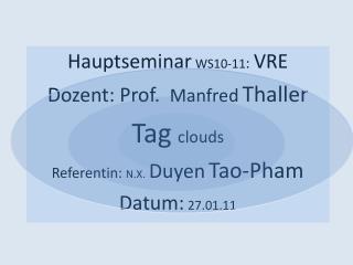 Hauptseminar WS10-11 :  VRE Dozent: Prof.   Manfred Thaller Tag clouds