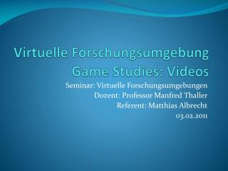 Virtuelle Forschungsumgebung Game  Studies: Videos