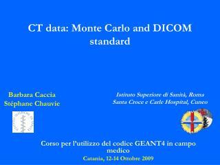 Corso per l'utilizzo del codice GEANT4 in campo medico Catania, 12-14 Ottobre 2009