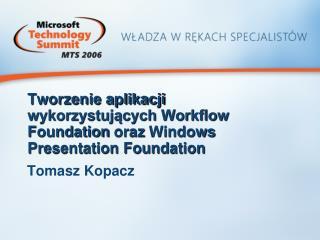 Tworzenie aplikacji wykorzystujących Workflow Foundation  oraz  Windows Presentation Foundation