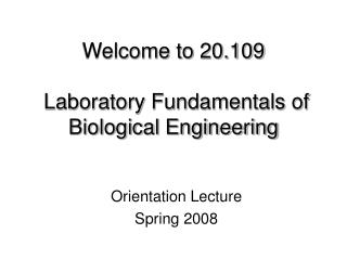 Welcome to 20.109 Laboratory Fundamentals of Biological Engineering