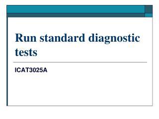 Run standard diagnostic tests