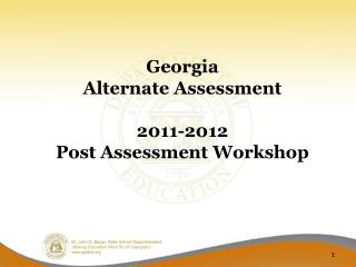 Georgia  Alternate Assessment 2011-2012 Post Assessment Workshop