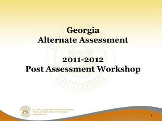 Georgia  Alternate Assessment 2011-2012 Post Assessment Workshop