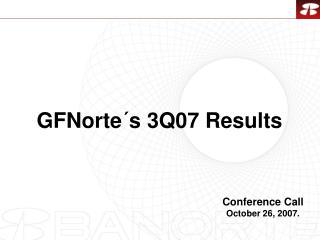 GFNorte�s 3Q07 Results
