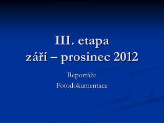 III. etapa  září – prosinec 2012