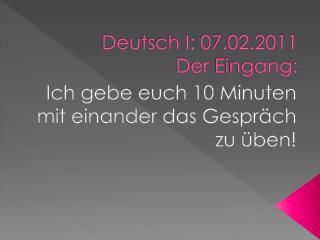 Deutsch I: 07.02.2011 Der Eingang :
