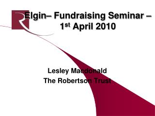 Elgin– Fundraising Seminar – 1 st  April 2010