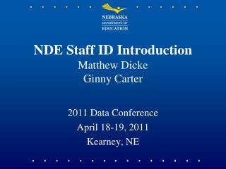 NDE Staff ID Introduction Matthew Dicke Ginny Carter