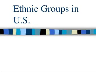 Ethnic Groups in U.S.