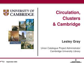 Circulation, Clusters  & Cambridge Lesley Gray Union Catalogue Project Administrator